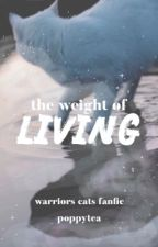 The Weight of Living | warrior cats fanfic by POPPYTEA
