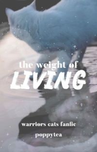 The Weight of Living   warrior cats fanfic cover
