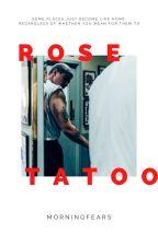 Rose Tattoo   tattoo artist/single dad!calum by morningfears
