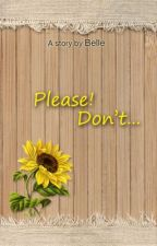 Please! Don't ...🌻 by Belle528215