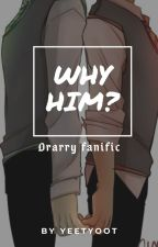 Why him? ~ Drarry Fanfic (UNFINISHED/DISCONTINUED) by YeetYoot100
