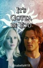 It's Gotta Be You |Sam Winchester| by IsabellaW18