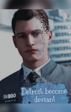 Detroit: become deviant | Connor x Reader by RK81605