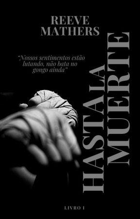 HASTA LA MUERTE [Em escrita] by reevemathers