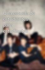Una escuela de estudiantes para estudiantes  by LilianaDuranHuerta