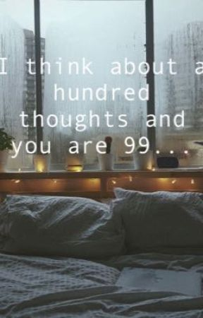 I think about a hundred thoughts and you are 99.. by Tilzzie
