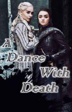 A Dance With Death || Arya Stark & Daenerys Targaryen  by 1_1NoOne1_1