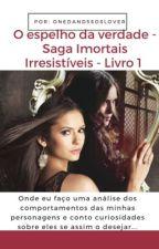 O Espelho da verdade - Saga Imortais Irresistíveis  - Livro 1 by OneDand5soslover