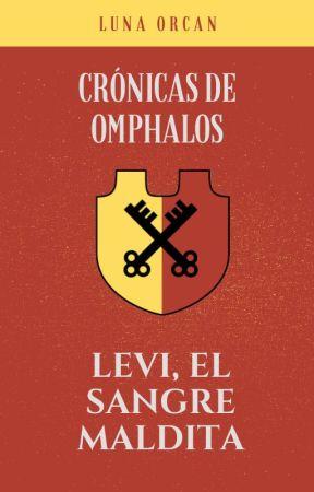 Crónicas de Omphalos: Levi, el Sangre Maldita by LetrasUnidas