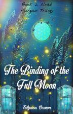 The Binding of the Full Moon (Book 2: Noah B. Morgan) ✨🌕 by TatiBee510