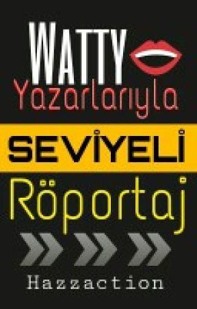 Watty Yazarlarıyla Seviyeli Röportaj  | 2014 by Hazzaction