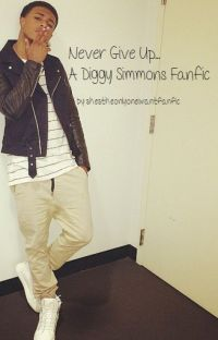 Never Give Up (Diggy Simmons Fanfic) cover