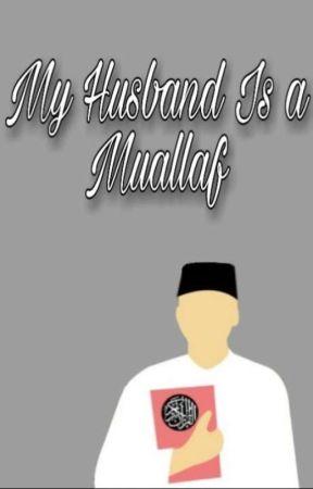 My Husband Is a Muallaf (On Going) by Asmahmudah