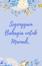 Segenggam Bahagia untuk Mamah.. by HMniia