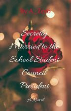 Secretly married to the school student Council President by Gh0st_ArtAngel