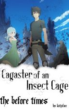 Cagaster of an Insect Cage: The Before Times (Kidou x Reader) by Katjaface