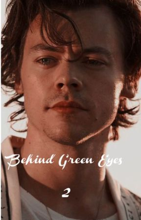 Behind Green Eyes - 2 by Miss_Styles90
