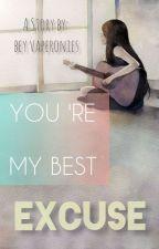 YOU 'RE MY BEST EXCUSE by vaperonies