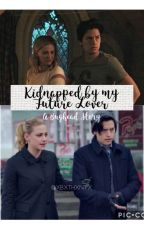Kidnapped by My Future Lover ~ Bughead Story ❤️ by xbxthxnyx