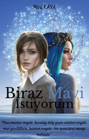 BİRAZ MAVİ İSTİYORUM by MiraKAYA2002
