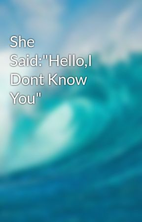 """She Said:""""Hello,I Dont Know You""""  by StepDubbz"""