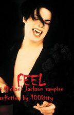 Feel (Michael Jackson Vampire Fanfiction) by 100kitty