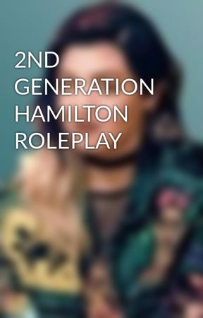 2ND GENERATION HAMILTON ROLEPLAY by franceslaurenss