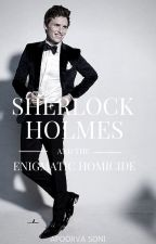 SHERLOCK HOLMES And The Enigmatic Homicide(Short Story) #Wattys2016 by Apoorva_soni