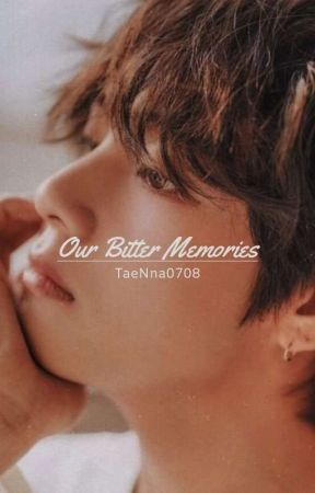 Our Bitter Memories [✔] by TaeNna0708