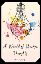 A World Of Broken Thoughts by Rowena_Chase