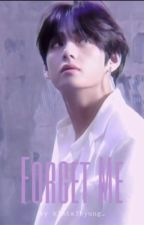 Forget Me| KTH FF by k1mta3hyung_