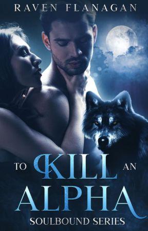 To Kill an Alpha |18+| by RavenRobinson116