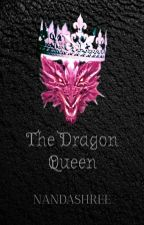 The Dragon Queen [COMPLETE] by NANDASHREE