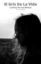 El Gris De La Vida, Cuentos De Una Mestiza, Por una mestiza by EmmaDiazRomero