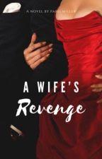 A Wife's Revenge  by ParisONEALx