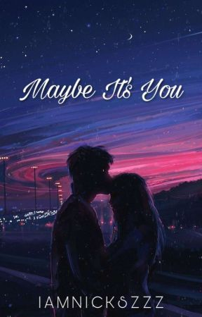 Maybe Its You[DISCONTINUED] by iamnickszzz