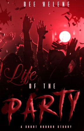 Life of the Party (A Short Horror Story) by breezyfoot