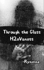 H2OVanoss: Through the Glass by Rynxina