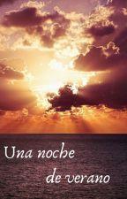 Una noche de verano (Relato corto) by LionWonder25