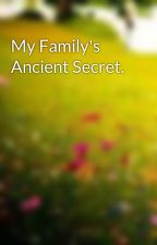 My Family's Ancient Secret.  by Nevermore