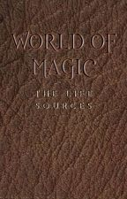 World of Magic: The Life Sources by SuitorofHell