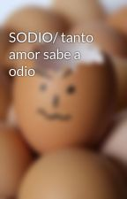 SODIO/ tanto amor sabe a odio by Isabel21505