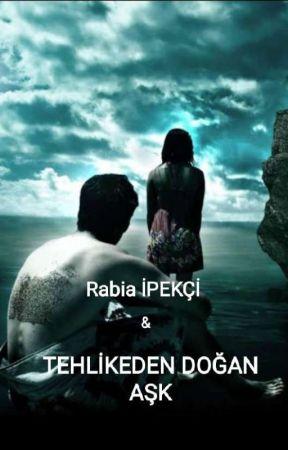 Tehlikeden Doğan Aşk ♥♥♥(ARA VERİLDİ ) by -PapatyaTaneleri-