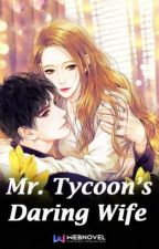 Смелая жена мистера Магната/Mr. Tycoon's Daring Wife by time_to_dream