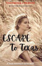 Escape To Texas ( Texas Adventure Series Book 3) by Zxcvbnm1974