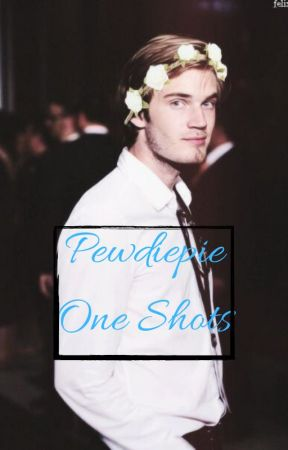 Pewdiepie One Shots by the_local_shaniac