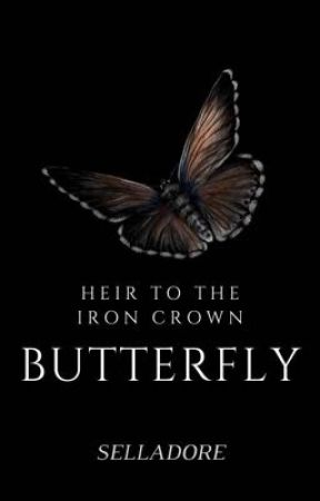 Heir To The Iron Crown: Butterfly ✓ by selladore_