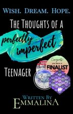 The Thoughts of a Perfectly Imperfect Teenager | COMPLETED ✔ by -emmalina-
