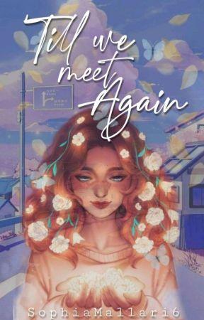 'Till We Meet Again[COMPLETE] by SophiaMallari6
