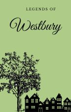 Legends Of Westbury by Rose_Flour
